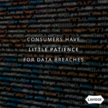 Consumers have little patience for data breaches.