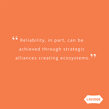 Reliability, in part, can be achieved through strategic alliances creating ecosystems.