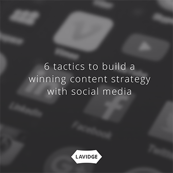 6 tactics to build a winning content strategy with social media.