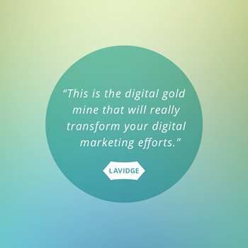 This is the digital gold mine that will really transform your digital marketing efforts.