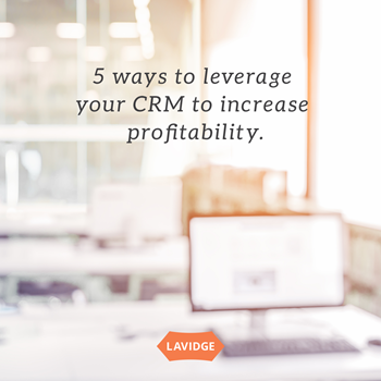 5 ways to leverage your CRM to increase profitability