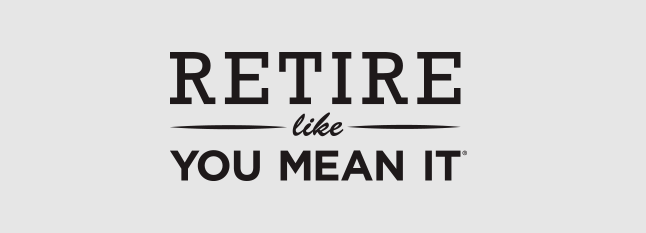 Retire like you mean it
